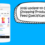 Google Shopping Feed Specification 2016 Updates