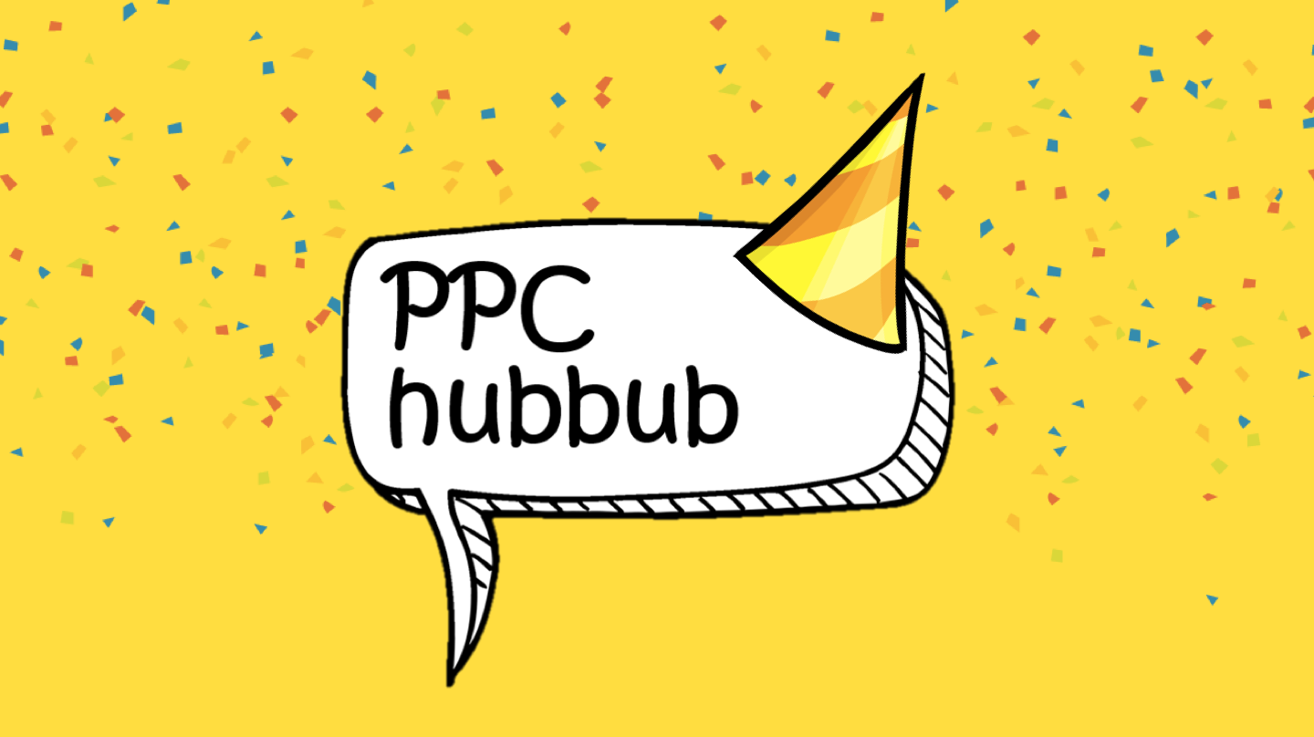 PPC hubbub - Happy Birthday - 1 Year On