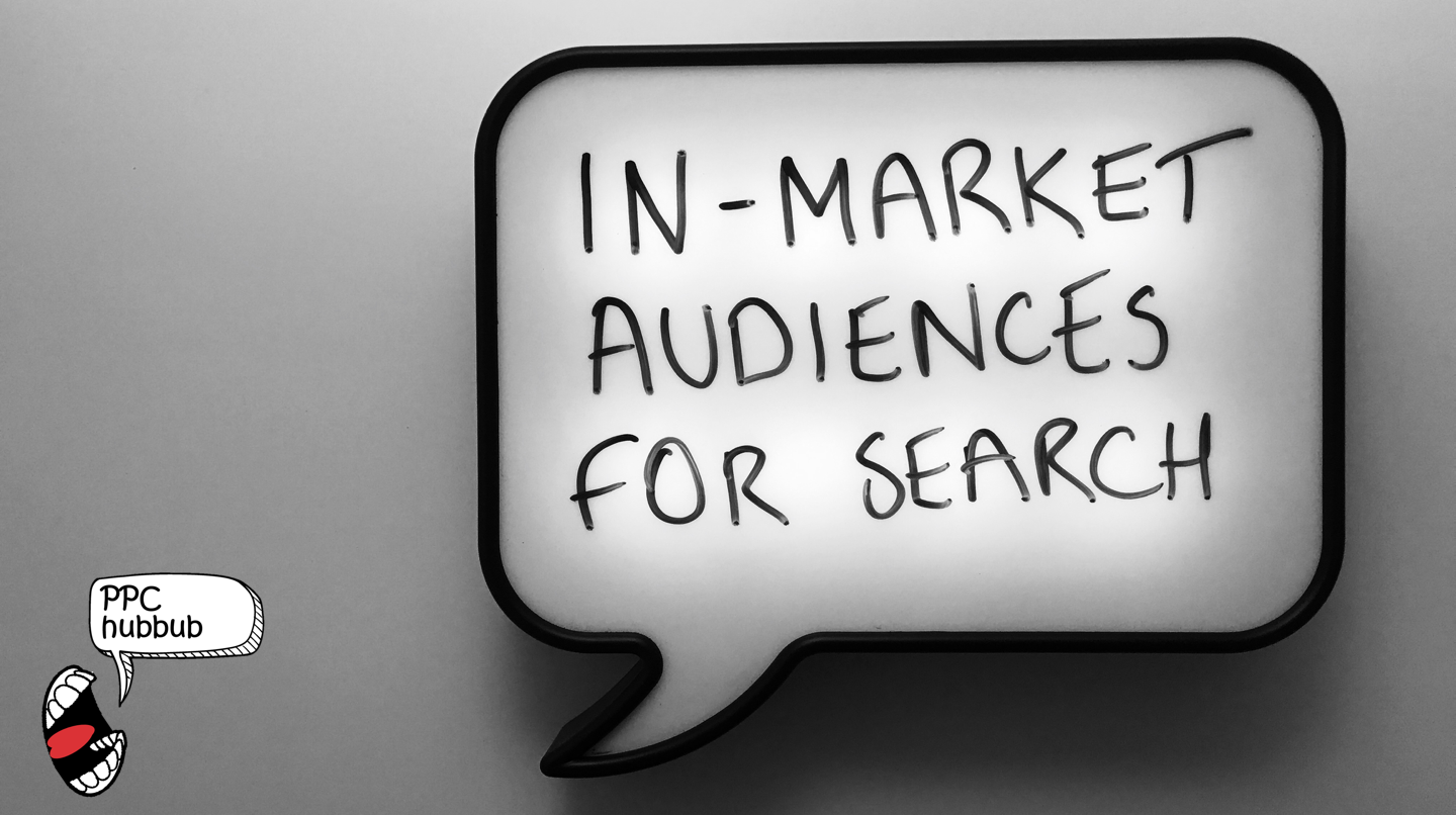 PPC hubbub - In-Market Audiences for Search